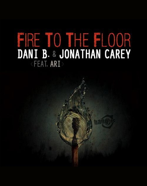Fire To The Floor zZz Jonathan Carey & Dani B. Feat. Ari